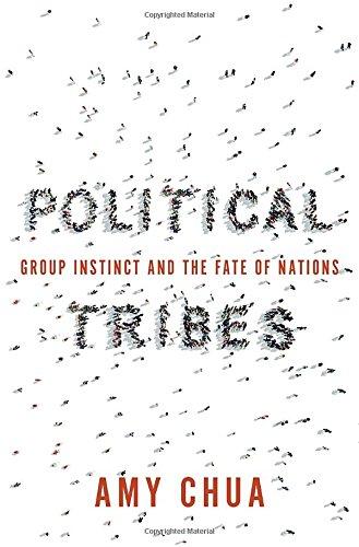 قبایل سیاسی: غریزه ی گروهی و تقدیر ملت ها - آمی چوآ