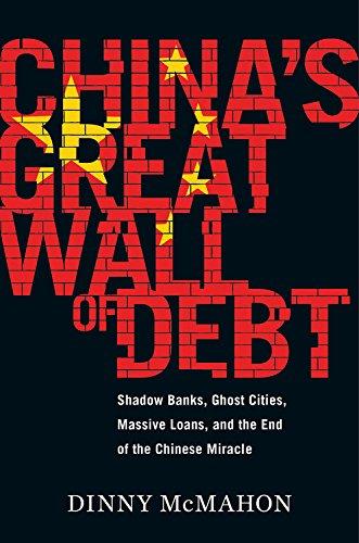 دیوار بزرگ بدهی چین: بانک های سایه، شهرهای اشباح، وام های انبوه و پایان یافتن معجزات چینی - دینی مک ماهون